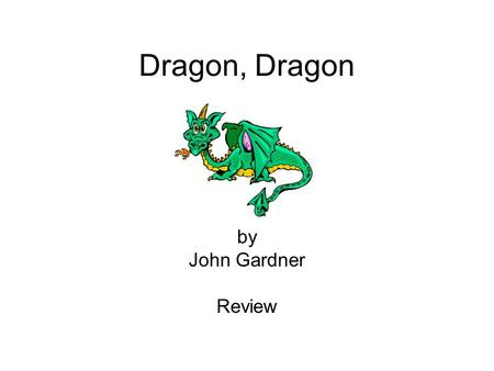 Dragon, Dragon by John Gardner Review. 1.What can you conclude about the dragon in this story? He is more of a pest than a danger.