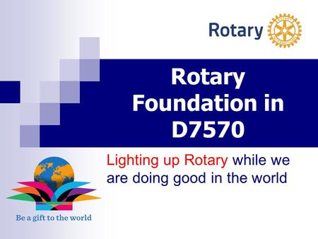 Rotary Foundation in D7570 Lighting up Rotary while we are doing good in the world.