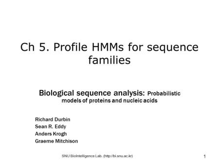 SNU BioIntelligence Lab. (http://bi.snu.ac.kr) 1 Ch 5. Profile HMMs for sequence families Biological sequence analysis: Probabilistic models of proteins.