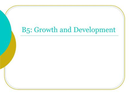 B5: Growth and Development