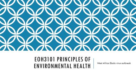 EOH3101 PRINCIPLES OF ENVIRONMENTAL HEALTH West Africa Ebola virus outbreak.