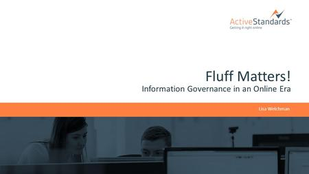 Fluff Matters! Information Governance in an Online Era Lisa Welchman.