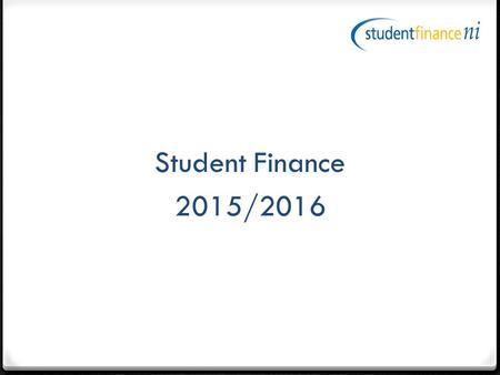 Student Finance 2015/2016. Contents Full-time Higher Education  Am I eligible?  What can I get?  Different types of funding How do I apply? What happens.