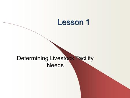 Lesson 1 Determining Livestock Facility Needs. Next Generation Science/Common Core Standards Addressed! RST.11 ‐ 12.7 Integrate and evaluate multiple.