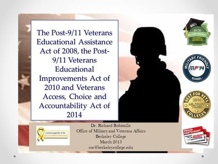 The Post-9/11 Veterans Educational Assistance Act of 2008, the Post- 9/11 Veterans Educational Improvements Act of 2010 and Veterans Access, Choice and.