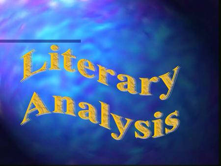 OBJECTIVES Define literary analysis Understand purpose of literary analysis Understand the components of good writing: depth, complexity, quality Tips.