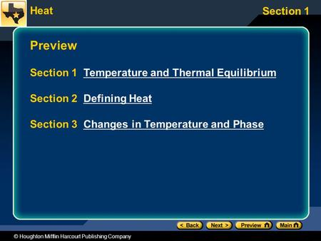Heat Section 1 © Houghton Mifflin Harcourt Publishing Company Preview Section 1 Temperature and Thermal EquilibriumTemperature and Thermal Equilibrium.