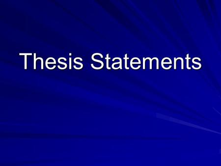Thesis Statements. SPI 701.3.3 Identify the thesis of a writing passage Objectives: –Students will be able to choose a good thesis statement for a given.