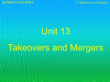 MARKET LEADER 4 Unit 13 Takeovers <strong>and</strong> <strong>Mergers</strong>.
