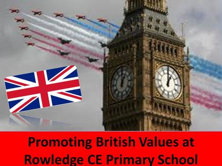 Promoting British Values at Rowledge CE Primary School.