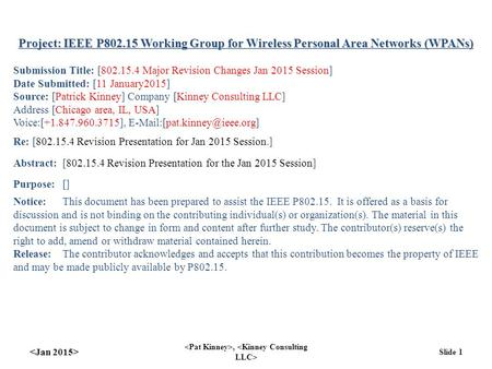 , Slide 1 Project: IEEE P802.15 Working Group for Wireless Personal Area Networks (WPANs) Submission Title: [802.15.4 Major Revision Changes Jan 2015 Session]