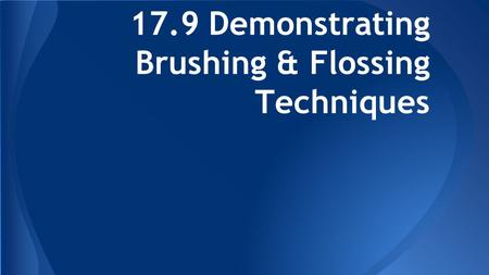 17.9 Demonstrating Brushing & Flossing Techniques.