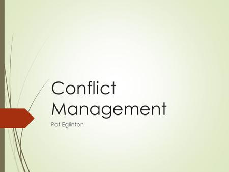 Conflict Management Pat Eglinton. Agenda  Edgar Kelley and Conflict Management  Coaching Articles  Conflict Management and Mediation: Key Leadership.