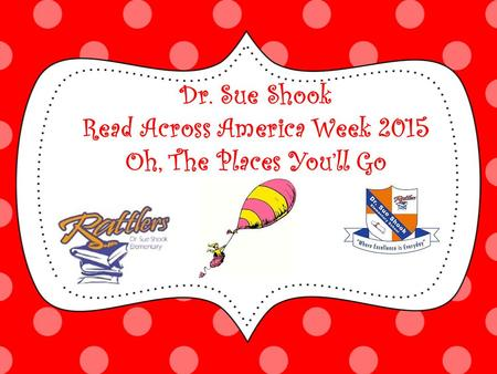 Dr. Sue Shook Read Across America Week 2015 Oh, The Places You'll Go.