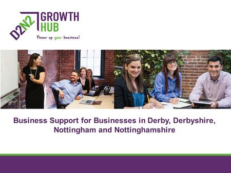 Business Support for Businesses in Derby, Derbyshire, Nottingham and Nottinghamshire.