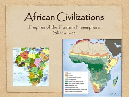 Empires of the Eastern Hemisphere Slides 1-25 African Civilizations.
