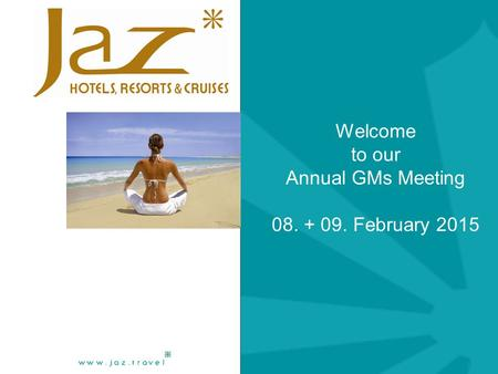 Welcome to our Annual GMs Meeting 08. + 09. February 2015.