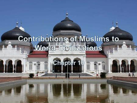 10. 1 Introduction The Islamic world flourished by learning from the Greeks, Chinese, and Hindus and spread from Spain to Baghdad. What are some words.