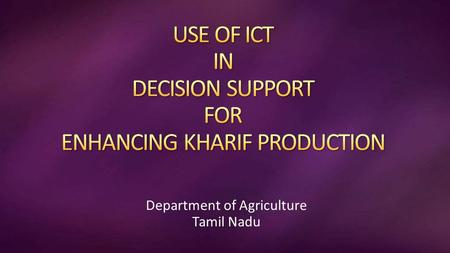 Department of Agriculture Tamil Nadu. Crop2011-122013-14 2014-15 ( 3 rd Forecast Estimate) 2015-16 Projection APYAPYAPYAPY Rice 19.0474.59391817.2671.15412218.0075.62420021.0093.004429.