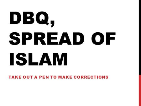 DBQ, SPREAD OF ISLAM TAKE OUT A PEN TO MAKE CORRECTIONS.