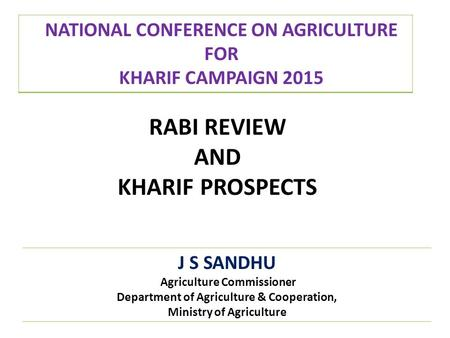 J S SANDHU Agriculture Commissioner Department of Agriculture & Cooperation, Ministry of Agriculture NATIONAL CONFERENCE ON AGRICULTURE FOR KHARIF CAMPAIGN.