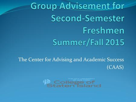 The Center for Advising and Academic Success (CAAS)