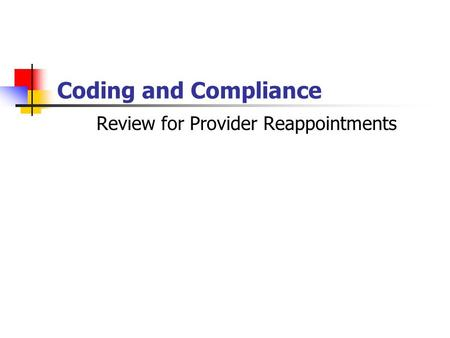 Coding and Compliance Review for Provider Reappointments.