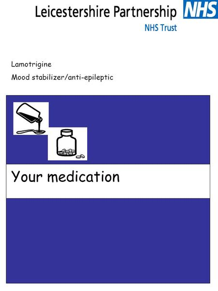 Lamotrigine Mood stabilizer/anti-epileptic Your medication.