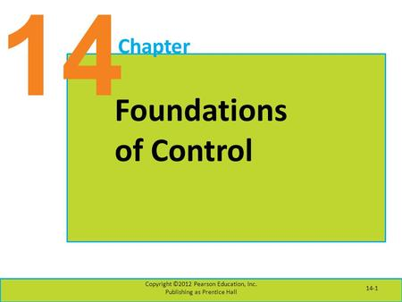 14 Chapter Foundations of Control Copyright ©2012 Pearson Education, Inc. Publishing as Prentice Hall 14-1.