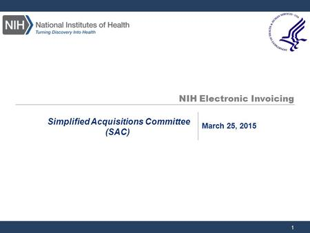 NIH Electronic Invoicing 1 Simplified Acquisitions Committee (SAC) March 25, 2015.