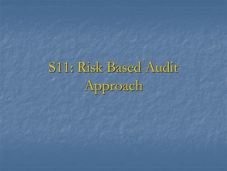 S11: Risk Based Audit Approach. Session Objectives  To define audit risks and establish the relationship between materiality and audit risk  To discuss.