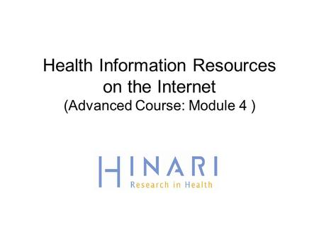 Health Information Resources on the Internet (Advanced Course: Module 4 )