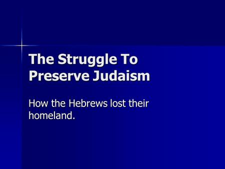 The Struggle To Preserve Judaism How the Hebrews lost their homeland.