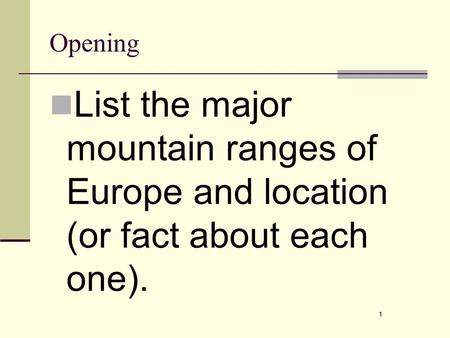 1 Opening List the major mountain ranges of Europe and location (or fact about each one). 1.