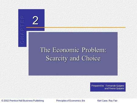 © 2002 Prentice Hall Business PublishingPrinciples of Economics, 6/eKarl Case, Ray Fair 2 Prepared by: Fernando Quijano and Yvonn Quijano The Economic.