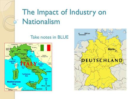 The Impact of Industry on Nationalism Take notes in BLUE.