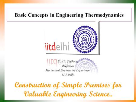Basic Concepts in Engineering Thermodynamics P M V Subbarao Professor Mechanical Engineering Department I I T Delhi Construction of Simple Premises for.