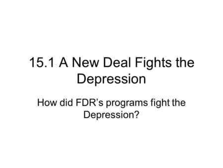 15.1 A New Deal Fights the Depression