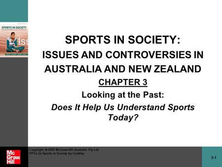 3-1 Copyright  2009 McGraw-Hill Australia Pty Ltd PPTs t/a Sports in Society by Coakley Sports in Society: Issues & Controversies in Australia & New Zealand.