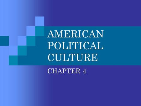 AMERICAN POLITICAL CULTURE CHAPTER 4. POLTICAL CULTURE THE DISTINCTIVE AND PATTERNED WAY OF THINKING ABOUT HOW POLITICAL AND ECONOMIC LIFE OUGHT TO BE.