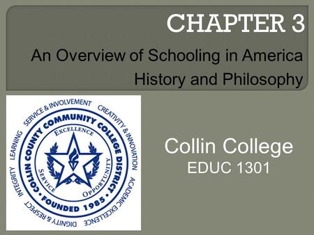 CHAPTER 3 Collin College EDUC 1301 An Overview of Schooling in America History and Philosophy.