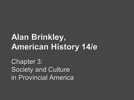 Alan Brinkley, American History 14/e Chapter 3: Society and Culture in Provincial America.