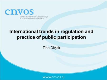 International trends in regulation and practice of public participation Tina Divjak.