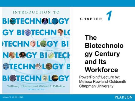 C H A P T E R PowerPoint ® Lecture by: Melissa Rowland-Goldsmith Chapman University The Biotechnolo gy Century and Its Workforce 1.