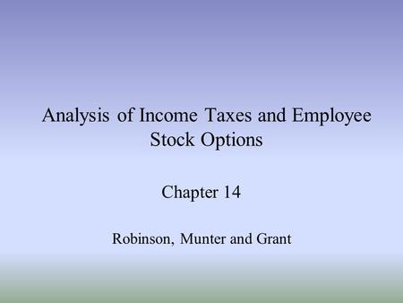 Analysis of Income Taxes and Employee Stock Options Chapter 14 Robinson, Munter and Grant.
