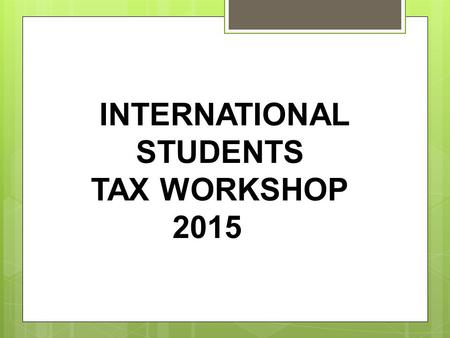 INTERNATIONAL STUDENTS TAX WORKSHOP 2015. INTRODUCTORY ITEMS Did you have health insurance you purchased from the Health Insurance Marketplace?