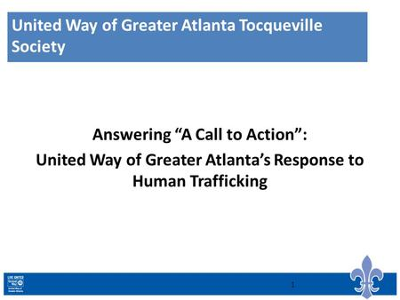 "United Way of Greater Atlanta Tocqueville Society Answering ""A Call to Action"": United Way of Greater Atlanta's Response to Human Trafficking 1."