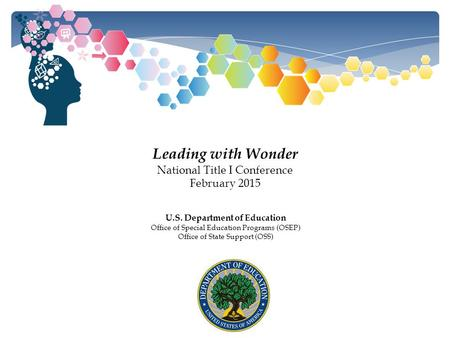 Leading with Wonder National Title I Conference February 2015 U.S. Department of Education Office of Special Education Programs (OSEP) Office of State.