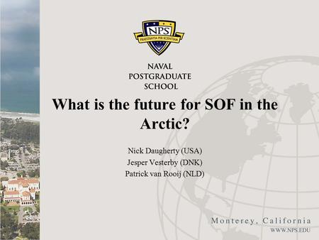 What is the future for SOF in the Arctic? Nick Daugherty (USA) Jesper Vesterby (DNK) Patrick van Rooij (NLD)