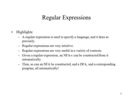 1 Regular Expressions Highlights: –A regular expression is used to specify a language, and it does so precisely. –Regular expressions are very intuitive.